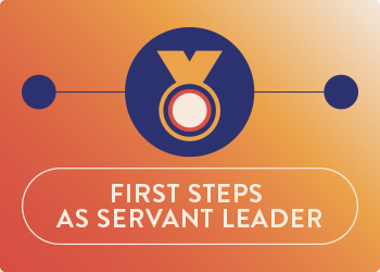 First Steps as Servant Leader